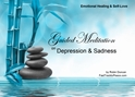 GM - Depression & Sadness Guided Meditation Depression & Sadness, Depression & Sadness, depression, sadness, my bother is depressed, my sister is depressed, am i depressed, how to deal with depression, why am i depressed, help with depression, i am depressed, Guided Meditation, Meditation for Beginners, Meditation, how to calm my mind, what is guided meditation, meditations based on a course in miracles, help me find peace, where is god, Robin Duncan meditations, need help in calming my mind, help with worry, meditations and a course in miracles, ACIM Meditations, Help me to meditate, Guided Meditation for sleep, Meditation for anxiety, Meditation for Stress, Guided visualization Meditation, Guided visualization