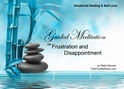 GM - Frustration & Disappointment Guided Meditation Frustration & Disappointment, Frustration, Disappointment, i am frustrated, i am dissapointed, Frustration & Disappointment, Guided Meditation, Meditation for Beginners, Meditation, how to calm my mind, what is guided meditation, meditations based on a course in miracles, help me find peace, where is god, Robin Duncan meditations, need help in calming my mind, help with worry, meditations and a course in miracles, ACIM Meditations, Help me to meditate, Guided Meditation for sleep, Meditation for anxiety, Meditation for Stress, Guided visualization Meditation, Guided visualization