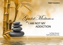 GM - I AM NOT MY ADDICTION how to be free of addiction, my addiction is hurting my friends, i hate my addiction, Dealing with addiction, having an addiction, how to get rid of addiction, Guided Meditation i am not my addiction, I am not my addiction, Guided Meditation, Meditation for Beginners, Meditation, how to calm my mind, what is guided meditation, meditations based on a course in miracles, help me find peace, where is god, Robin Duncan meditations, need help in calming my mind, help with worry, meditations and a course in miracles, ACIM Meditations, Help me to meditate, Guided Meditation for sleep, Meditation for anxiety, Meditation for Stress, Guided visualization Meditation, Guided visualization