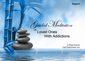 GM - Loved Ones with Addictions Guided Meditation Loved Ones with Addictions, addictions, helping with addiction, how to help with addiction, i have an addiction, my addiction is hurting my family, Loved Ones with Addictions, Guided Meditation, Meditation for Beginners, Meditation, how to calm my mind, what is guided meditation, meditations based on a course in miracles, help me find peace, where is god, Robin Duncan meditations, need help in calming my mind, help with worry, meditations and a course in miracles, ACIM Meditations, Help me to meditate, Guided Meditation for sleep, Meditation for anxiety, Meditation for Stress, Guided visualization Meditation, Guided visualization