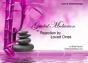 GM - Rejection by Loved Ones Guided Meditation Rejection by Loved Ones, being rejected, being rejected by family, family rejection, Rejection, Rejection by Loved Ones, Guided Meditation, Meditation for Beginners, Meditation, how to calm my mind, what is guided meditation, meditations based on a course in miracles, help me find peace, where is god, Robin Duncan meditations, need help in calming my mind, help with worry, meditations and a course in miracles, ACIM Meditations, Help me to meditate, Guided Meditation for sleep, Meditation for anxiety, Meditation for Stress, Guided visualization Meditation, Guided visualization