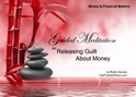 GM - Releasing Guilt about Money guided meditations for Money,guided meditations Releasing Guilt, guided meditations Releasing Guilt about Money,Guilt about Money, Releasing Guilt, Releasing Guilt about Money, Guided Meditation, Meditation for Beginners, Meditation, how to calm my mind, what is guided meditation, meditations based on a course in miracles, help me find peace, where is god, Robin Duncan meditations, need help in calming my mind, help with worry, meditations and a course in miracles, ACIM Meditations, Help me to meditate, Guided Meditation for sleep, Meditation for anxiety, Meditation for Stress, Guided visualization Meditation, Guided visualization