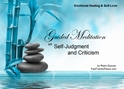 GM - Self-Judgment & Criticism   Guided Meditation Self-Judgment & Criticism, Self-Judgment, Criticism, how to deal with criticism, why am i so hard on my self, why is everyone so hard on me, Self-Judgment & Criticism , Guided Meditation, Meditation for Beginners, Meditation, how to calm my mind, what is guided meditation, meditations based on a course in miracles, help me find peace, where is god, Robin Duncan meditations, need help in calming my mind, help with worry, meditations and a course in miracles, ACIM Meditations, Help me to meditate, Guided Meditation for sleep, Meditation for anxiety, Meditation for Stress, Guided visualization Meditation, Guided visualization