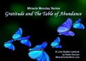 Gratitude and The Table of Abundance In miracles, Miracle Monday, Audio, Lecture, Audio Lecture, Robin Duncan, Miracle Center Ca, ready, ACIM, wealth of, What is Acim,