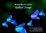 Radical Change In miracles, Miracle Monday, Audio, Lecture, Audio Lecture, Robin Duncan, Miracle Center Ca, ready, ACIM, wealth of, What is Acim,