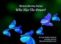 Who Has The Power? why, a miracle, Miracle Monday, Audio, Lecture, Audio Lecture, Robin Duncan, Miracle Center Ca, now what, In miracles, ACIM, the reason why, What is Acim,