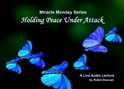 Holding Peace Under Attack About peace, In miracles, Miracle Monday, Audio, Lecture, Audio Lecture, Robin Duncan, Miracle Center Ca, ACIM, to heal, What is ACIM,
