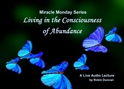 Living in the Consciousness of Abundance living in abundance, In miracles, Miracle Monday, Audio, Lecture, Audio Lecture, Robin Duncan, Miracle Center Ca, ACIM, living consciousness, What is ACIM,