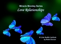 Love Relationships what is love, a miracle, Miracle Monday, Audio, Lecture, Audio Lecture, Robin Duncan, Miracle Center Ca, In miracles, ACIM, about love, what is a relationship, What is Acim,