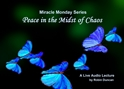 Peace in the Midst of Chaos a prayer for peace, a miracle, Miracle Monday, Audio, Lecture, Audio Lecture, Robin Duncan, Miracle Center Ca, about peace, In miracles, ACIM, What is Acim,