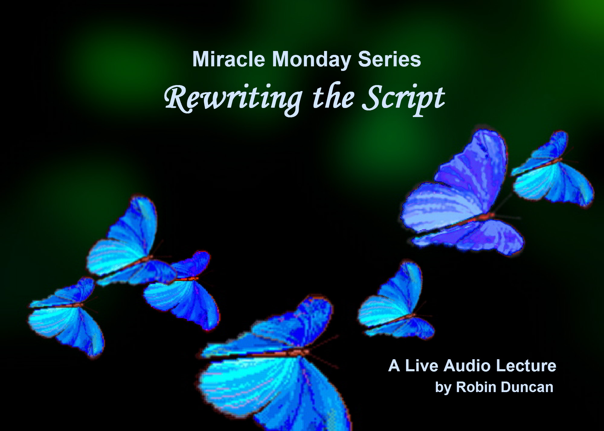 Rewriting the Script how to start over, a miracle, Miracle Monday, Audio, Lecture, Audio Lecture, Robin Duncan, Miracle Center Ca, In miracles, ACIM, What is Acim,